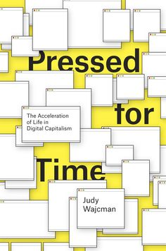 Pressed for Time: The acceleration of life in digital capitalism, Judy Wajcman (University of Chicago  Press, December 2014).   The widespread perception that life is faster than it used to be is now ingrained in our culture, and smartphones and the Internet are continually being blamed. But isn't the sole purpose of the smartphone to give us such quick access to people and information that we'll be free to do other things? Isn't technology supposed to make our lives easier?