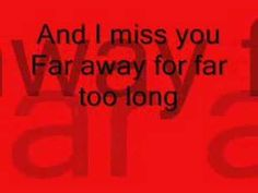 ▶ Nickelback- Far Away (Lyrics) - YouTube. If this is how you feel about someone...tell them before it's too late!