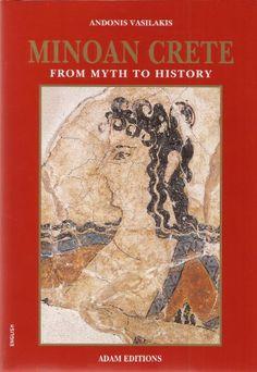 MINOAN CRETE: FROM MYTH TO HISTORY: Andonis Vasilakis: 9789605003432: Amazon.com: Books