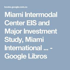 Miami Intermodal Center EIS and Major Investment Study, Miami International ... - Google Libros