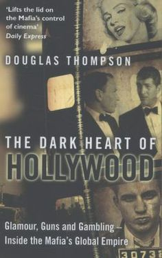 New Arrival: The Dark Heart of Hollywood: Glamour, Guns and Gambling - Inside the Mafia's Global Empire by Douglas Thompson