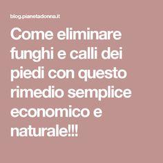 Come eliminare funghi e calli dei piedi con questo rimedio semplice economico e naturale!!!