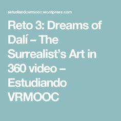 Reto 3: Dreams of Dalí – The Surrealist's Art in 360 video – Estudiando VRMOOC