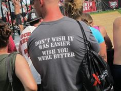 Don't wish it was easier, wish you were bettter