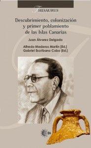 Descubrimiento, colonización y primer poblamiento de las Islas Canarias / Juan Álvarez Delgado ; [ed.] Alfredo Mederos Martín, Gabriel Escribano Cobo. http://absysnetweb.bbtk.ull.es/cgi-bin/abnetopac01?TITN=525164