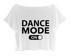 Women's Crop Top Dance T-shirt Quote Dance Mode On Shirt Ballet One Size (White) Lila Outfits, Dance Outfits, All About Dance, Just Dance, Dance Class, Dance Moms, Ballet Top, Ballet Dance, Tanz Shirts