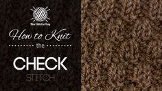 How to Knit the Check Stitch.  This    stitch would be great  for adding texture to large or small projects such as, afghans, book covers or cowls!