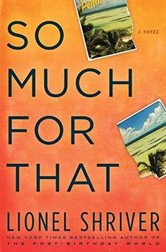 So Much for That: A Novel by Lionel Shriver https://www.amazon.com/dp/0061458589/ref=cm_sw_r_pi_dp_U_x_FgMWAbS4TPPNE