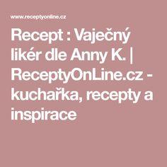 Recept : Vaječný likér dle Anny K.   ReceptyOnLine.cz - kuchařka, recepty a inspirace Mojito, Healthy Diet Recipes, Ciabatta, Smoothie, Latte, Health Tips, Weight Loss, Cooking, Inspiration