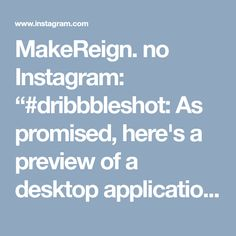 """MakeReign. no Instagram: """"#dribbbleshot: As promised, here's a preview of a desktop application we've been working on. Looking forward to the launch of this one…"""" • Instagram"""