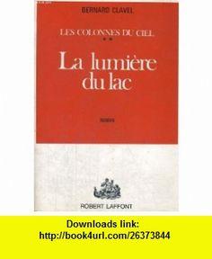 La lumi�re du lac (9782221001837) Bernard Clavel , ISBN-10: 2221001834  , ISBN-13: 978-2221001837 ,  , tutorials , pdf , ebook , torrent , downloads , rapidshare , filesonic , hotfile , megaupload , fileserve