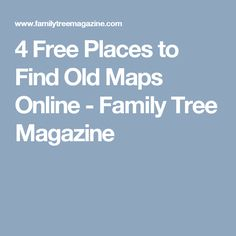 4 Free Places to Find Old Maps Online - Family Tree Magazine