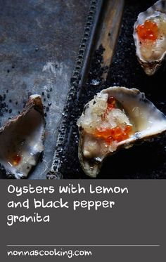 Oysters with lemon and black pepper granita   This zesty, zingy and fresh granita makes enough for several dozen oysters. So you can use as much or as little depending on how many you are catering for and keep the rest in the freezer for up to 3 months.