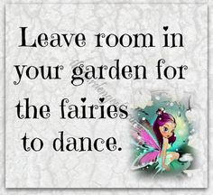 Leave room in your garden for the fairies to dance. Fairy Dust, Fairy Land, Fairy Tales, Fairy Quotes, Fairytale Quotes, Love Fairy, Fairy Doors, Believe In Magic, Fantasy World