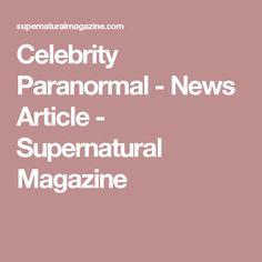 Celebrity Paranormal - News Article - Supernatural Magazine