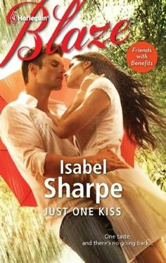 Sealed With A Kiss Harlequin Blaze | Just One Kiss (Friends with Benefits, book 1) by Isabel Sharpe