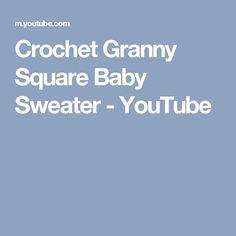 Crochet Granny Square Baby Sweater - YouTube