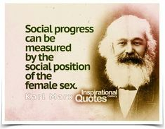 Social progress can be measured by the social position of the female sex. Quote by Karl Marx. Woman Quotes, Me Quotes, Funny Quotes, Famous Quotes, Anti Capitalism, Communism, Socialism, Sociology Quotes, Revolution Quotes