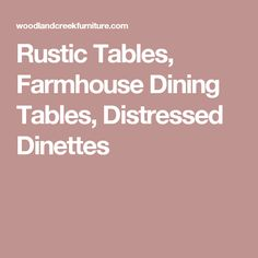 Rustic Tables, Farmhouse Dining Tables, Distressed Dinettes