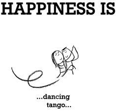 """""""Happiness is...dancing tango"""" quote via www.LastLemon.com"""