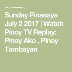 Sunday Pinasaya July 2 2017 | Watch Pinoy TV Replay: Pinoy Ako , Pinoy Tambayan