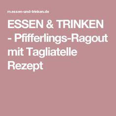 ESSEN & TRINKEN - Pfifferlings-Ragout mit Tagliatelle Rezept