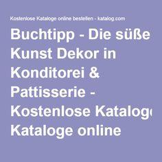 Buchtipp - Die süße Kunst Dekor in Konditorei & Pattisserie - Kostenlose Kataloge online bestellen - katalog.com