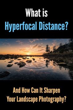 What Is Hyperfocal Distance And How Can It Sharpen Your Landscape Photography? Sharp photos, in focus, depth of field, blur, bokeh, corner to corner sharpness, tutorial, tips, how to, guide. #loadedlandscapes #naturephotography #landscapephotography