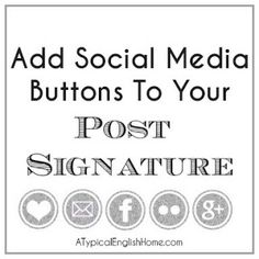 A Typical English Home: How To Add Buttons To Your Post Signature