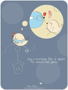 seja a recordação feliz de alguém. por amores mais gentis.