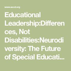Educational Leadership:Differences, Not Disabilities:Neurodiversity: The Future of Special Education?