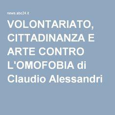 VOLONTARIATO, CITTADINANZA E ARTE CONTRO L'OMOFOBIA di Claudio Alessandri