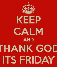 thank god it's friday images | keep-calm-and-thank-god-its-friday