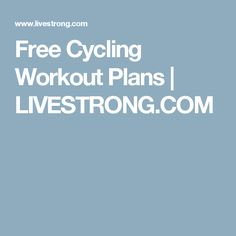 Free Cycling Workout Plans | LIVESTRONG.COM