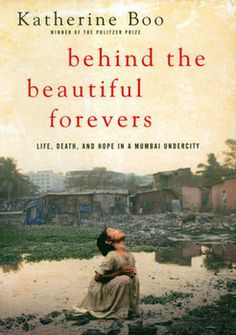 Behind the Beautiful Forevers was written  by Katherine Boo. Katherine Boo lived in the slums of India to capture the stories of the people struggling to survive there.