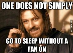So very true. Even in winter months that fan will be on.