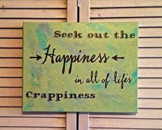 """Insprational quote """"seek out the happiness in all of life's crappiness"""" canvas painting"""