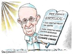 Pope Francis Encyclical © Dave Granlund,Politicalcartoons.com,encyclical,francis,pope,environment,climate change,global warming,pollution,polluting,pollutants,rome,Vatican,catholic,church,scientists,denial,resources,waste,wasteful,earth,planet