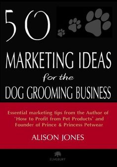 50 Marketing Ideas for the Dog Grooming Business by Alison Jones, http://www.amazon.com/dp/B00EBRJCTS/ref=cm_sw_r_pi_dp_R-SNtb19RQWC1
