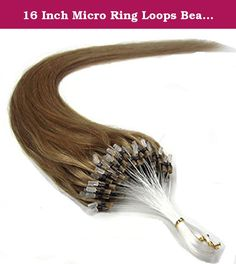 16 Inch Micro Ring Loops Beads Tipped Remy Real Human Hair Extensions (#10 Medium Golden Brown). Micro loop human hair Micro Loop Ring hair are made from 100% finest human hair that already have micro rings attached and in place to add length and volume to the natural hair using the already attached loop tool used to pull the natural hair through the micro rings. All you need is the pliers to close the micro rings.They are the lastest innovation of hair extensions,easy to use without heat…