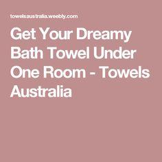 Get Your Dreamy Bath Towel Under One Room - Towels Australia