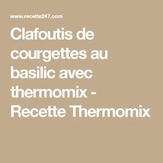 Clafoutis de courgettes au basilic avec thermomix - Recette Thermomix