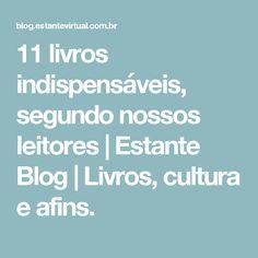 11 livros indispensáveis, segundo nossos leitores | Estante Blog | Livros, cultura e afins.