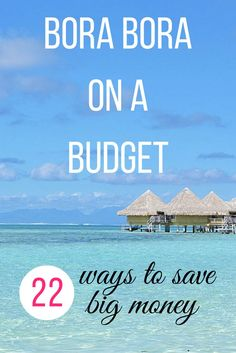 Bora Bora on a Budget >> 22 ways to make your dream trip more attainable.