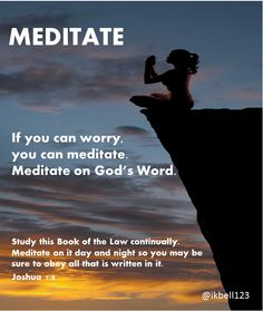 If you can worry, you can meditate. Meditate on God's Word.