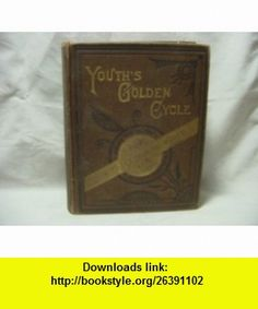 Youths Golden Cycle Or Round the Globe in Sixty Chapters Showing How to Get on in the World, with... John Fraser, Illustrated in Black  White ,   ,  , ASIN: B002F186HG , tutorials , pdf , ebook , torrent , downloads , rapidshare , filesonic , hotfile , megaupload , fileserve