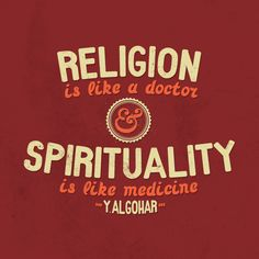 'Religion is like a doctor and spirituality is like medicine. No doctor can help anybody with a disease if we do not have medicine. Similarly, religions have lost their credibility because the spiritual medicine dispensed by religions is lost.' - Younus AlGohar