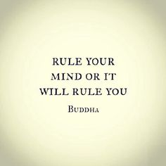 Rule Your Mind Or It Will Rule U ~ Buddha