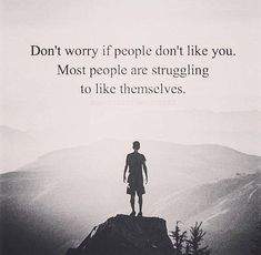 Don't worry if people don't like you..