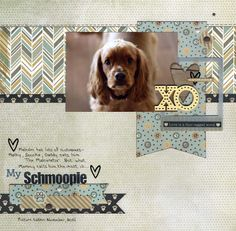 My Schmoopie - Authentique's Devoted papers Dog Scrapbook Layouts, Paper Bag Scrapbook, Scrapbook Sketches, Baby Scrapbook, Scrapbook Supplies, Scrapbook Pages, Scrapbooking Ideas, Cute Scrapbooks, Print Layout